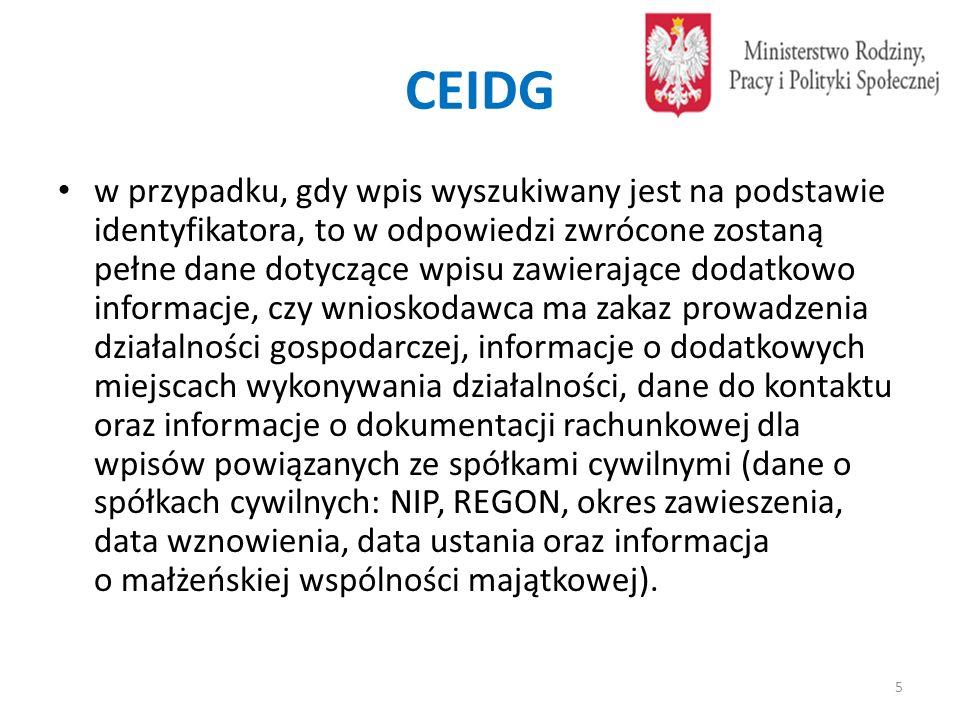 CEIDG w przypadku, gdy wpis wyszukiwany jest na podstawie identyfikatora, to w odpowiedzi zwrócone zostaną pełne dane dotyczące wpisu zawierające dodatkowo informacje, czy wnioskodawca ma zakaz prowadzenia działalności gospodarczej, informacje o dodatkowych miejscach wykonywania działalności, dane do kontaktu oraz informacje o dokumentacji rachunkowej dla wpisów powiązanych ze spółkami cywilnymi (dane o spółkach cywilnych: NIP, REGON, okres zawieszenia, data wznowienia, data ustania oraz informacja o małżeńskiej wspólności majątkowej).
