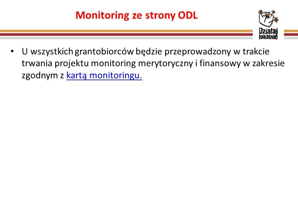 Monitoring ze strony ODL U wszystkich grantobiorców będzie przeprowadzony w trakcie trwania projektu monitoring merytoryczny i finansowy w zakresie zgodnym z kartą monitoringu.kartą monitoringu.