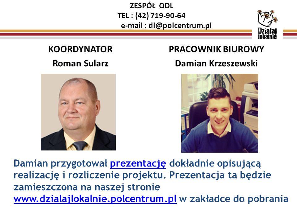 ZESPÓŁ ODL TEL : (42) 719-90-64 e-mail : dl@polcentrum.pl KOORDYNATOR Roman Sularz PRACOWNIK BIUROWY Damian Krzeszewski Damian przygotował prezentację dokładnie opisującą realizację i rozliczenie projektu.