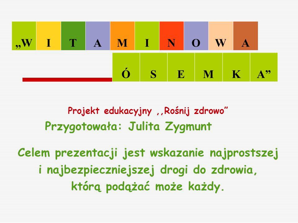 """Projekt edukacyjny,,Rośnij zdrowo"""" Przygotowała: Julita Zygmunt Celem prezentacji jest wskazanie najprostszej i najbezpieczniejszej drogi do zdrowia,"""