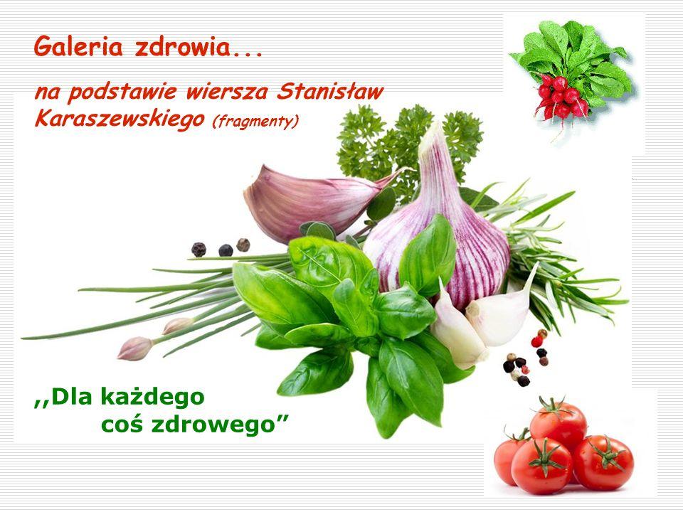 Galeria zdrowia...,,Jeśli chcesz się żywić zdrowo, jadaj zawsze kolorowo.