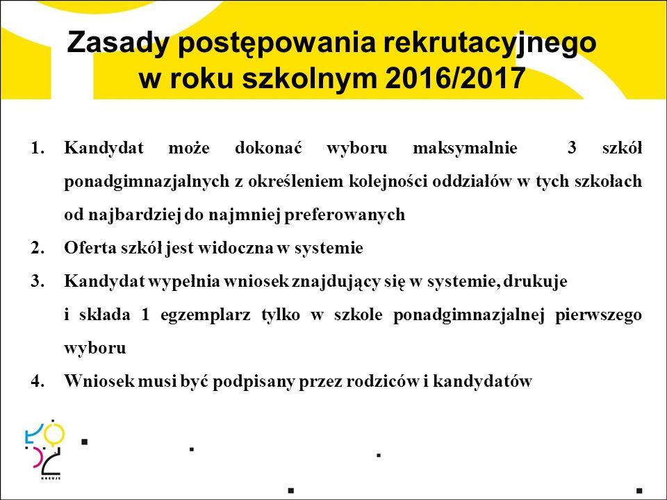 Zasady postępowania rekrutacyjnego w roku szkolnym 2016/2017 1.Kandydat może dokonać wyboru maksymalnie 3 szkół ponadgimnazjalnych z określeniem kolej