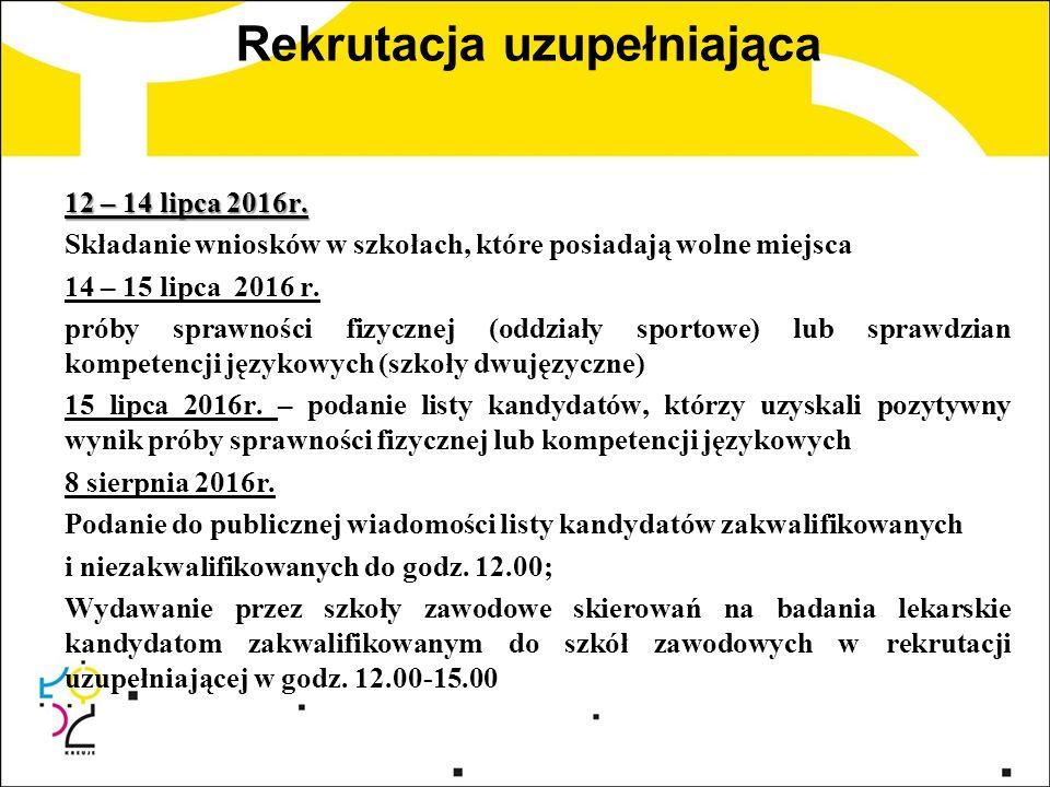Rekrutacja uzupełniająca 12 – 14 lipca 2016r. Składanie wniosków w szkołach, które posiadają wolne miejsca 14 – 15 lipca 2016 r. próby sprawności fizy