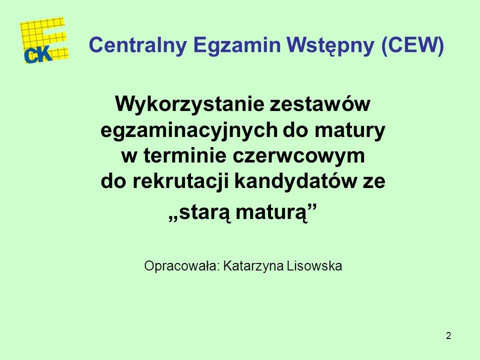 """2 Centralny Egzamin Wstępny (CEW) Wykorzystanie zestawów egzaminacyjnych do matury w terminie czerwcowym do rekrutacji kandydatów ze """"starą maturą Opracowała: Katarzyna Lisowska"""