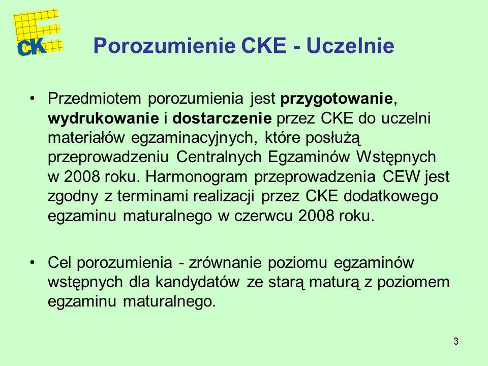 3 Porozumienie CKE - Uczelnie Przedmiotem porozumienia jest przygotowanie, wydrukowanie i dostarczenie przez CKE do uczelni materiałów egzaminacyjnych, które posłużą przeprowadzeniu Centralnych Egzaminów Wstępnych w 2008 roku.