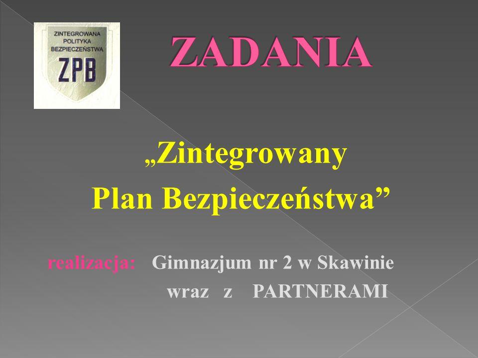 """"""" Zintegrowany Plan Bezpieczeństwa"""" realizacja: Gimnazjum nr 2 w Skawinie wraz z PARTNERAMI"""
