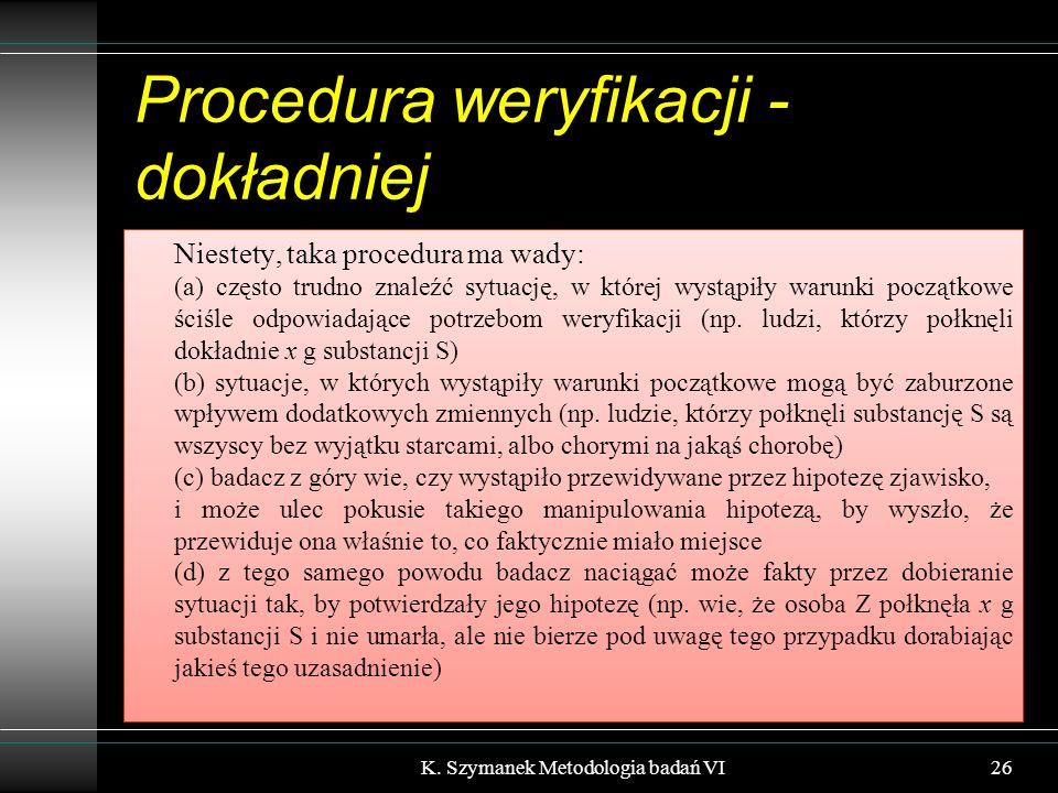 Procedura weryfikacji - dokładniej Niestety, taka procedura ma wady: (a) często trudno znaleźć sytuację, w której wystąpiły warunki początkowe ściśle odpowiadające potrzebom weryfikacji (np.