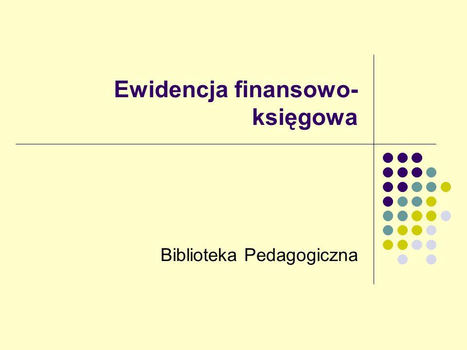 Ewidencja finansowo- księgowa Biblioteka Pedagogiczna