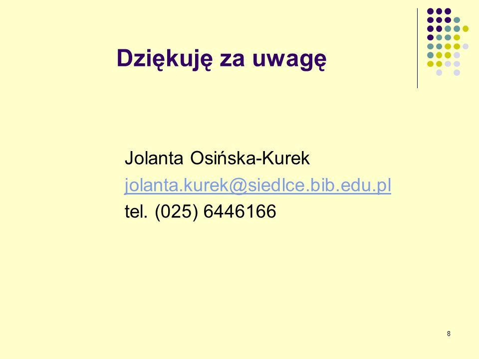 8 Dziękuję za uwagę Jolanta Osińska-Kurek jolanta.kurek@siedlce.bib.edu.pl tel. (025) 6446166