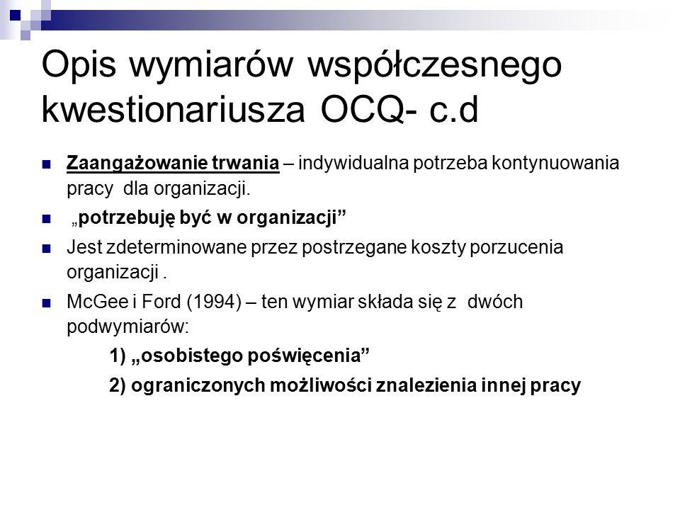 Opis wymiarów współczesnego kwestionariusza OCQ- c.d Zaangażowanie trwania – indywidualna potrzeba kontynuowania pracy dla organizacji.