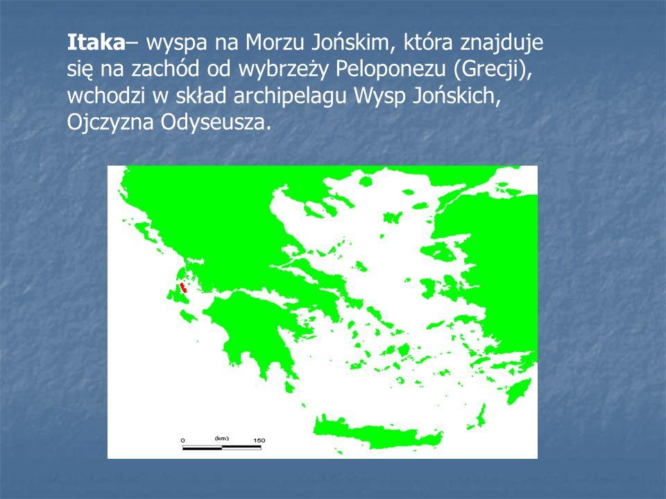 Itaka– wyspa na Morzu Jońskim, która znajduje się na zachód od wybrzeży Peloponezu (Grecji), wchodzi w skład archipelagu Wysp Jońskich, Ojczyzna Odyseusza.