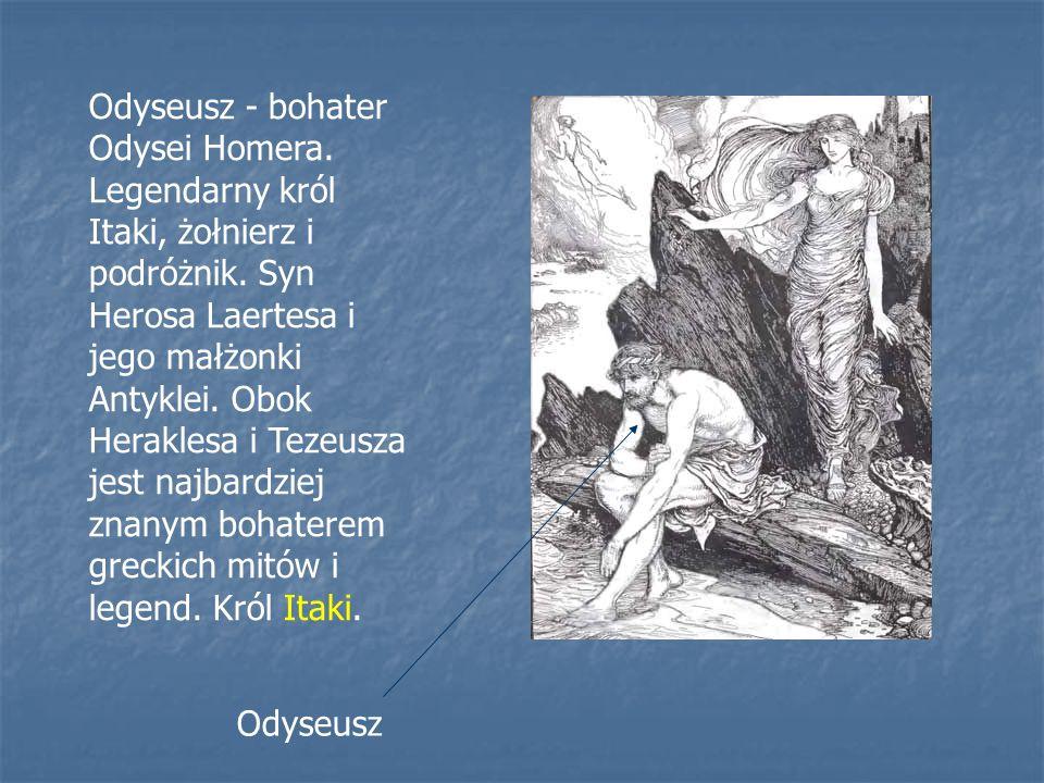 Odyseusz - bohater Odysei Homera. Legendarny król Itaki, żołnierz i podróżnik.
