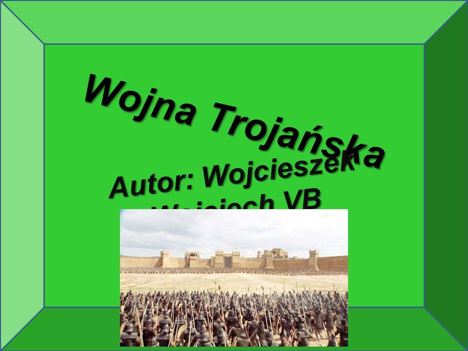Wojna Trojańska Autor: Wojcieszek Wojciech VB