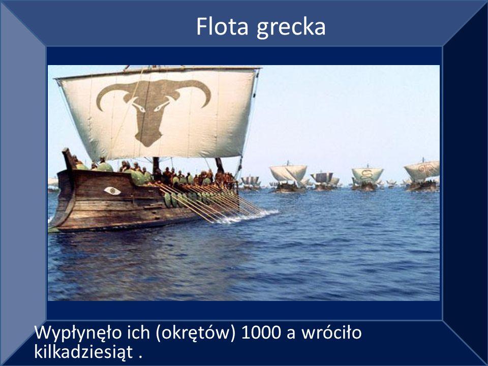 Flota grecka Wypłynęło ich (okrętów) 1000 a wróciło kilkadziesiąt.
