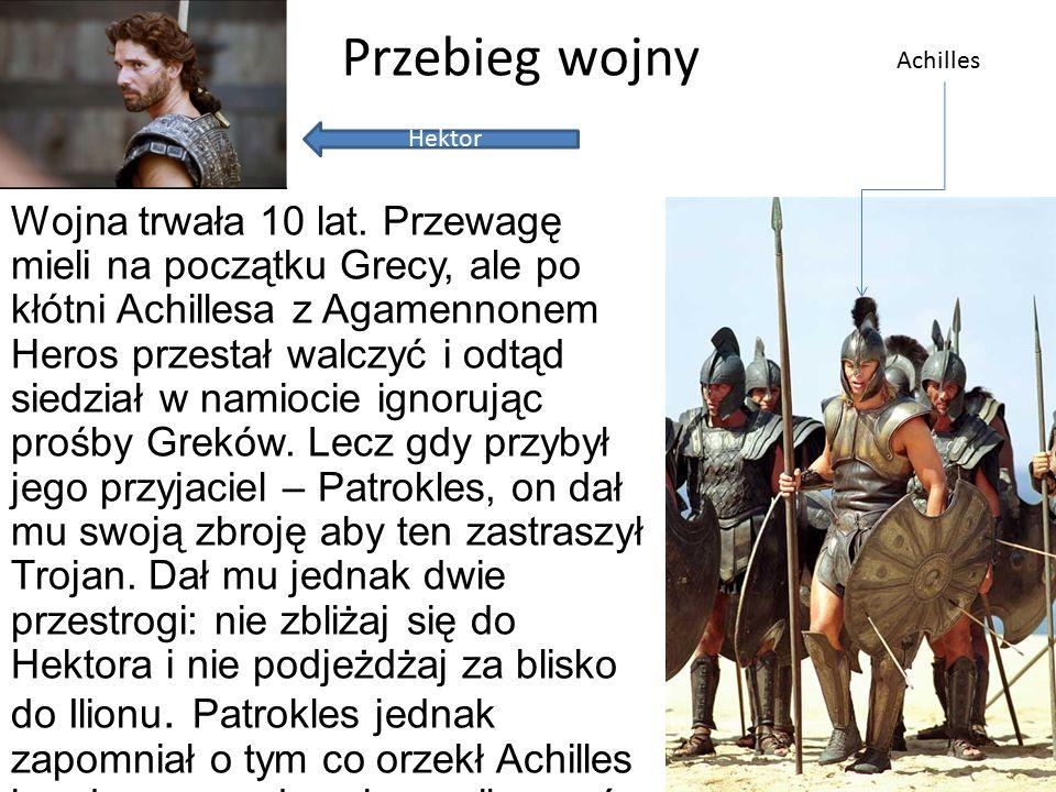 Przebieg wojny cz.2 Następnego dnia Achilles dowiedziawszy się o tym, wyzwał Hektora na pojedynek.