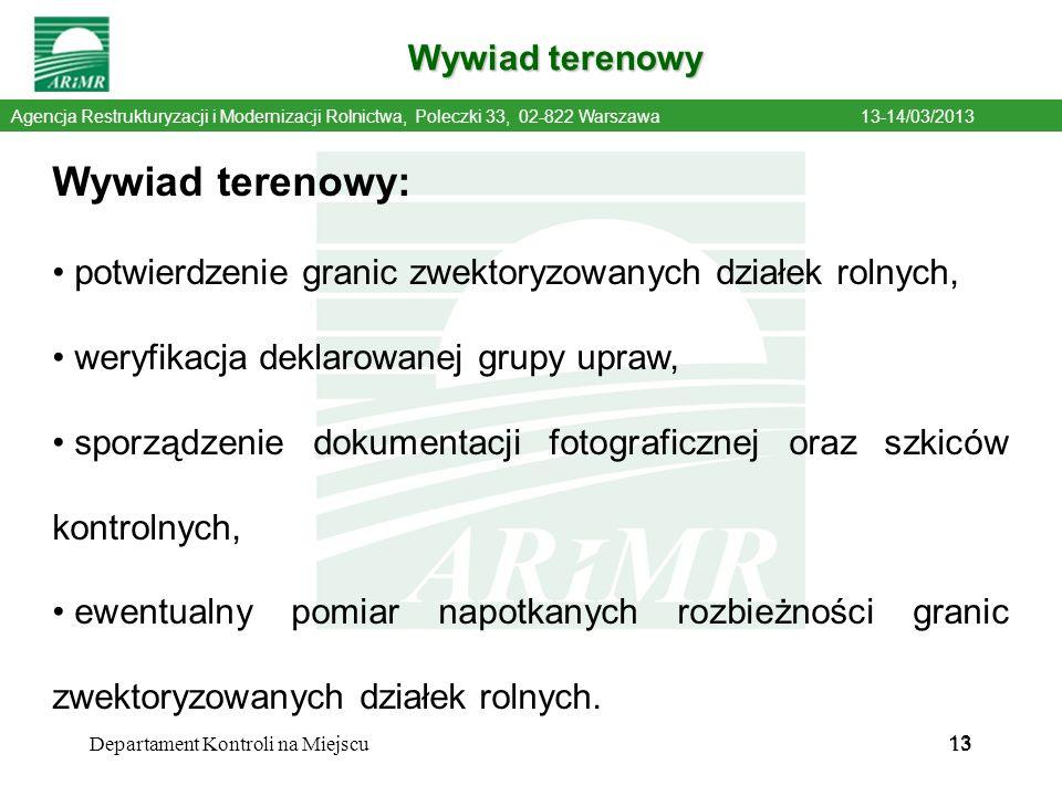 13 Agencja Restrukturyzacji i Modernizacji Rolnictwa, Poleczki 33, 02-822 Warszawa13-14/03/2013 Wywiad terenowy 13 Departament Kontroli na Miejscu Wyw