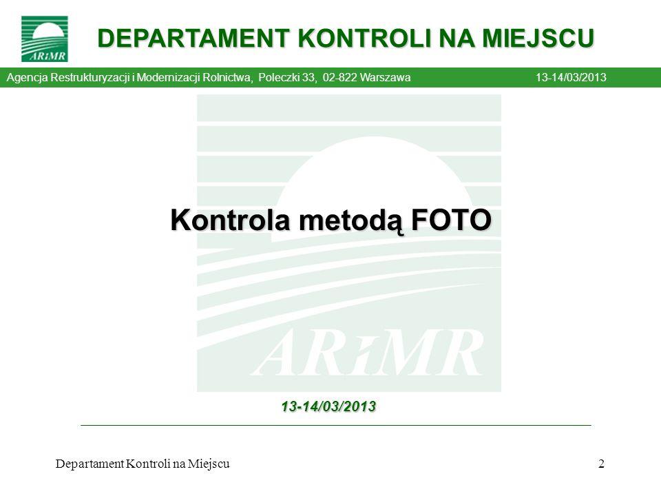 2 DEPARTAMENT KONTROLI NA MIEJSCU ARiMR 13-14/03/2013 Kontrola metodą FOTO Agencja Restrukturyzacji i Modernizacji Rolnictwa, Poleczki 33, 02-822 Wars