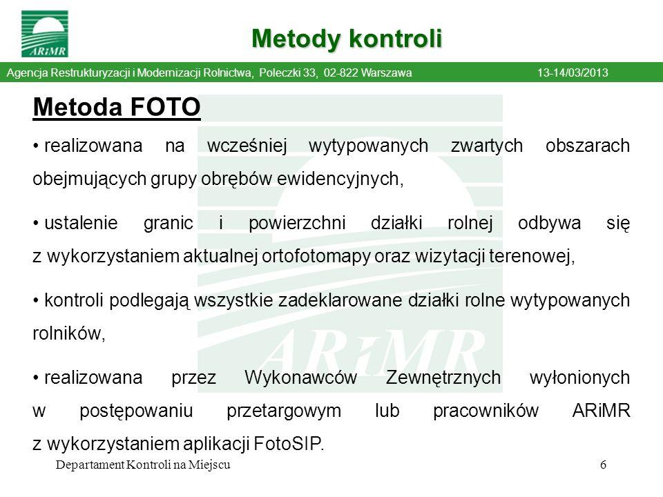 Departament Kontroli na Miejscu6 Agencja Restrukturyzacji i Modernizacji Rolnictwa, Poleczki 33, 02-822 Warszawa13-14/03/2013 Metody kontroli Metoda F