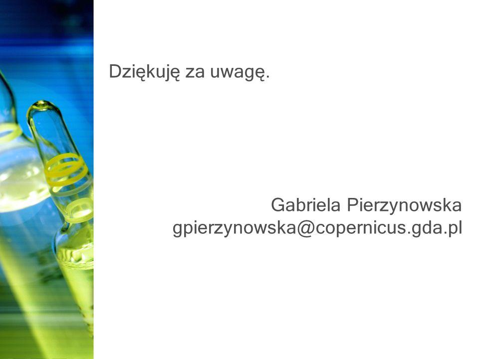 Dziękuję za uwagę. Gabriela Pierzynowska gpierzynowska@copernicus.gda.pl