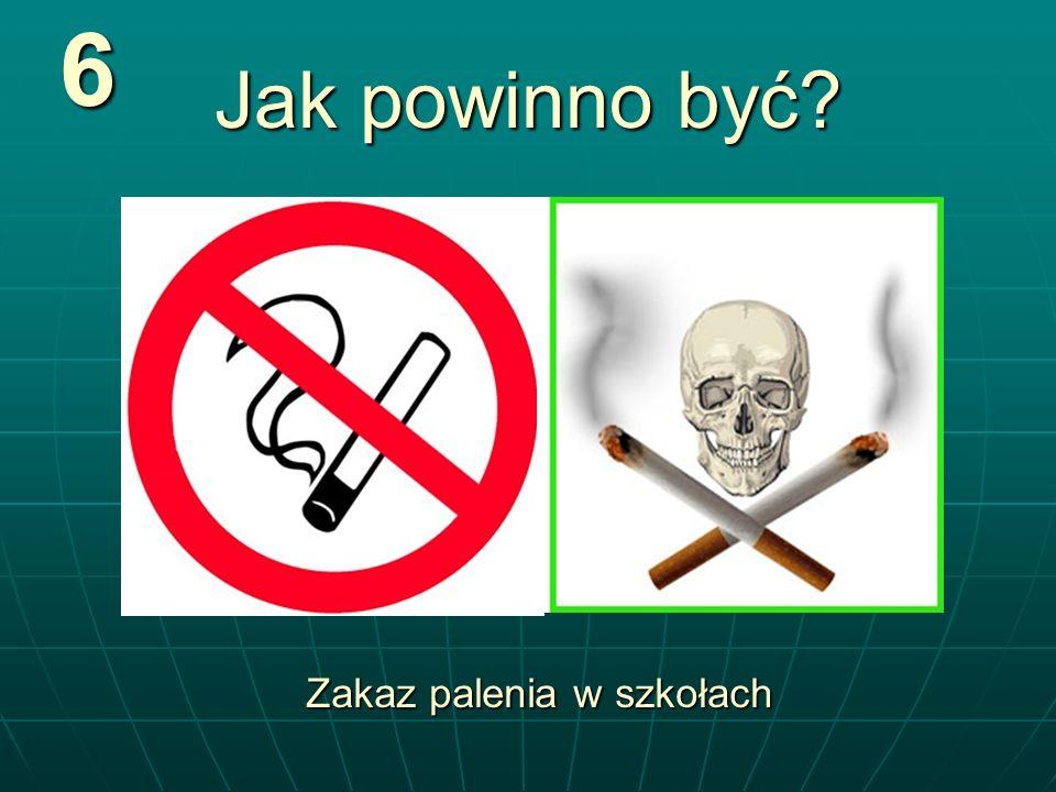 Jak powinno być? 6 Zakaz palenia w szkołach