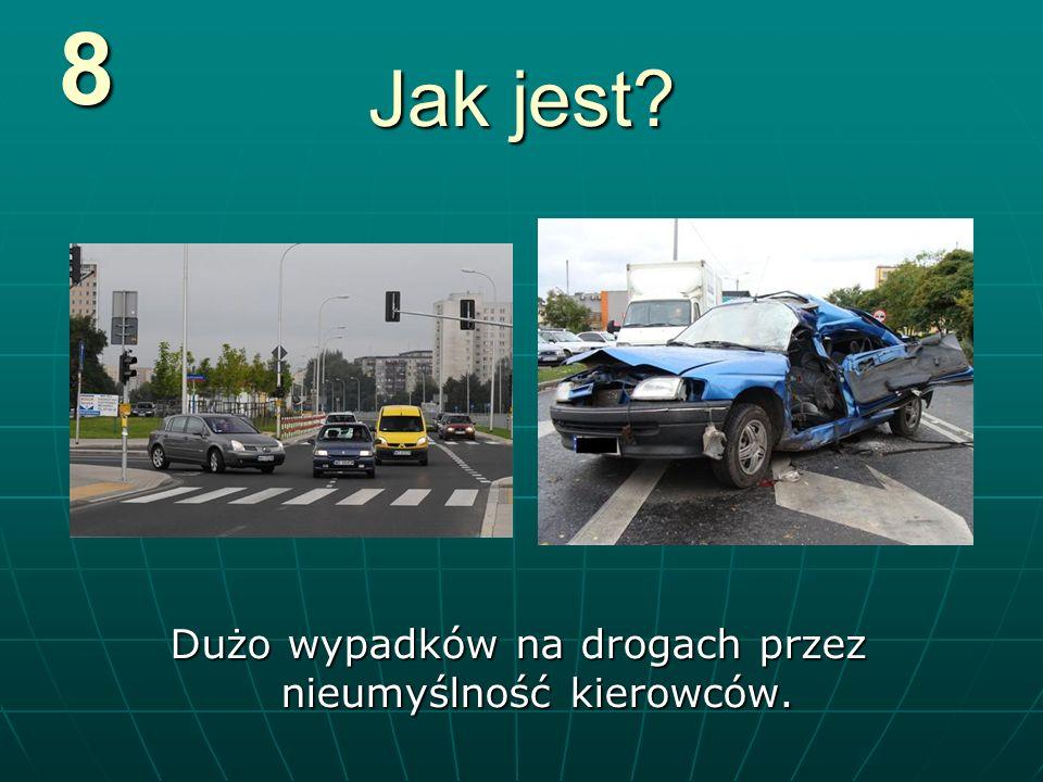 Jak jest? Dużo wypadków na drogach przez nieumyślność kierowców. 8