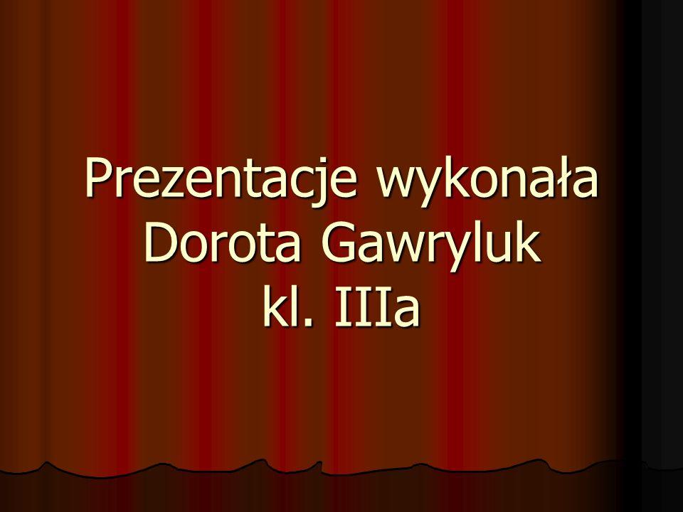 Prezentacje wykonała Dorota Gawryluk kl. IIIa