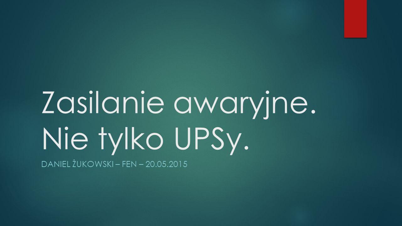 Zasilanie awaryjne. Nie tylko UPSy. DANIEL ŻUKOWSKI – FEN – 20.05.2015