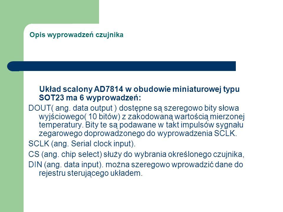 Opis wyprowadzeń czujnika Układ scalony AD7814 w obudowie miniaturowej typu SOT23 ma 6 wyprowadzeń: DOUT( ang. data output ) dostępne są szeregowo bit