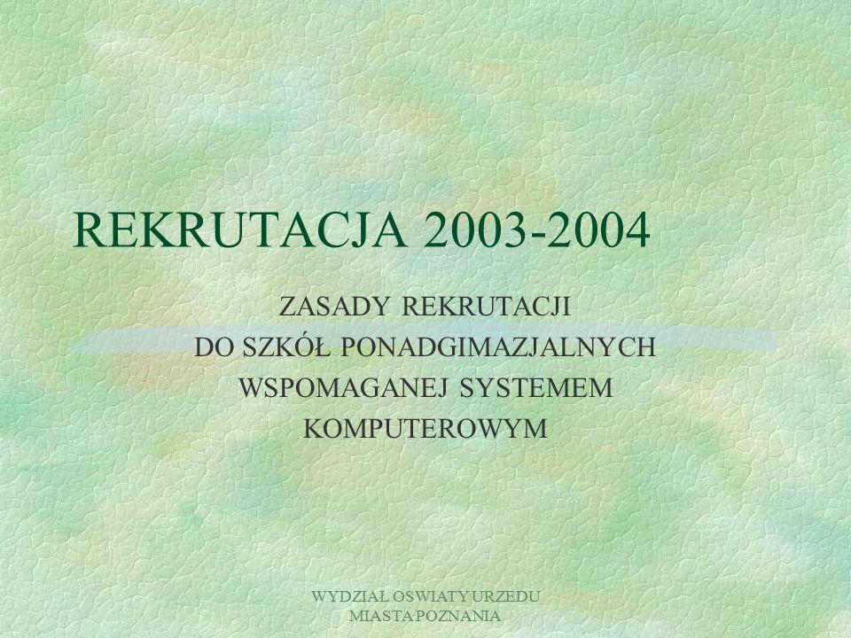 WYDZIAŁ OSWIATY URZEDU MIASTA POZNANIA REKRUTACJA 2003-2004 ZASADY REKRUTACJI DO SZKÓŁ PONADGIMAZJALNYCH WSPOMAGANEJ SYSTEMEM KOMPUTEROWYM