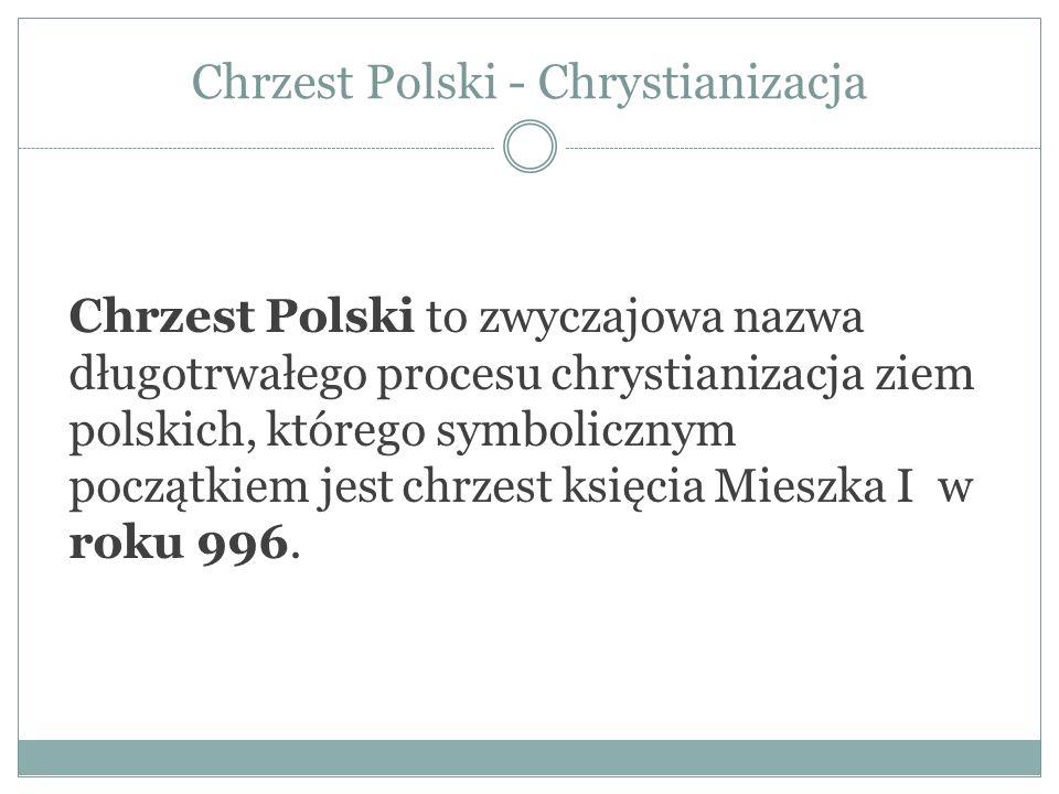 Chrzest Polski - Chrystianizacja Chrzest Polski to zwyczajowa nazwa długotrwałego procesu chrystianizacja ziem polskich, którego symbolicznym początki