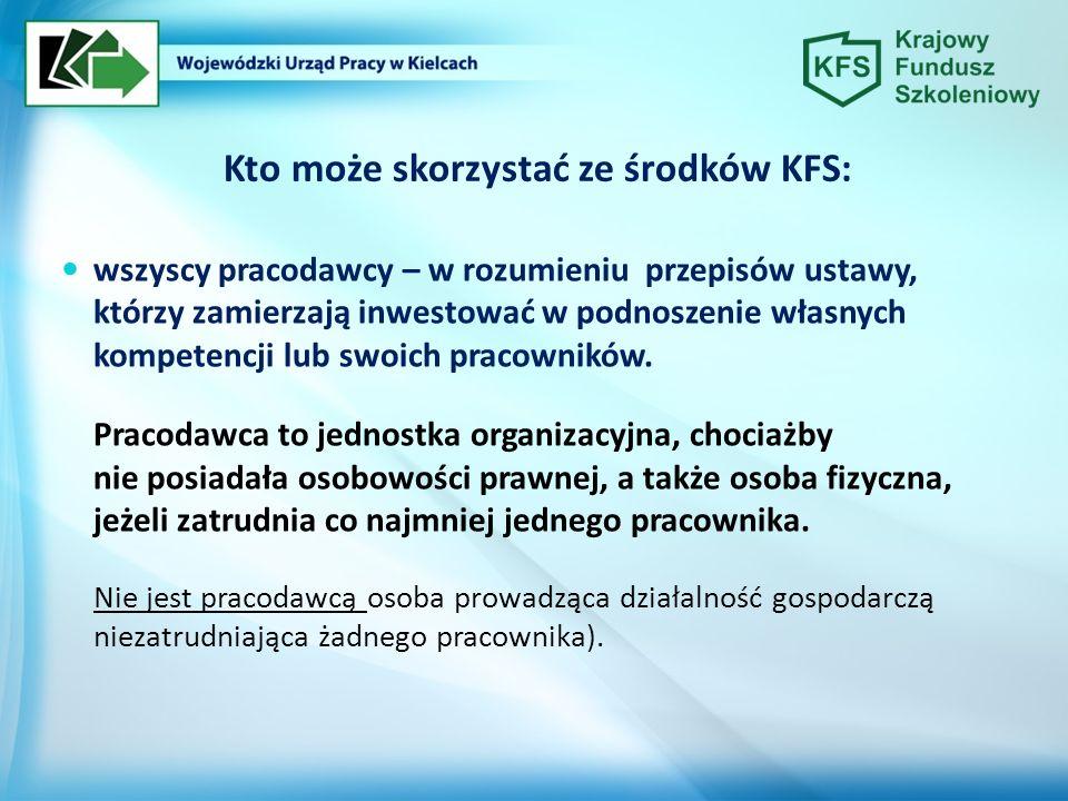 Kto może skorzystać ze środków KFS: wszyscy pracodawcy – w rozumieniu przepisów ustawy, którzy zamierzają inwestować w podnoszenie własnych kompetencj