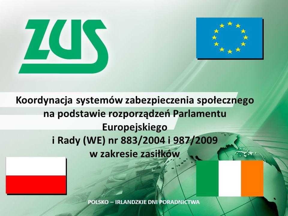 Zasada sumowania okresów  W razie zmiany ustawodawstwa: osoba podlegająca ubezpieczeniom w Irlandii zacznie podlegać ubezpieczeniom społecznym w Polsce, jeżeli okres ubezpieczenia wymagany do nabycia prawa do zasiłku chorobowego jest niewystarczający, ZUS wystąpi do irlandzkiej instytucji właściwej, z wnioskiem o poświadczenie okresów ubezpieczenia, zatrudnienia, pracy na własny rachunek uprawniających do świadczeń pieniężnych z tytułu choroby (formularz E 104) należy poinformować instytucję właściwą (ZUS, pracodawcę wypłacającego świadczenia w Polsce) o poprzednich okresach ubezpieczenia.