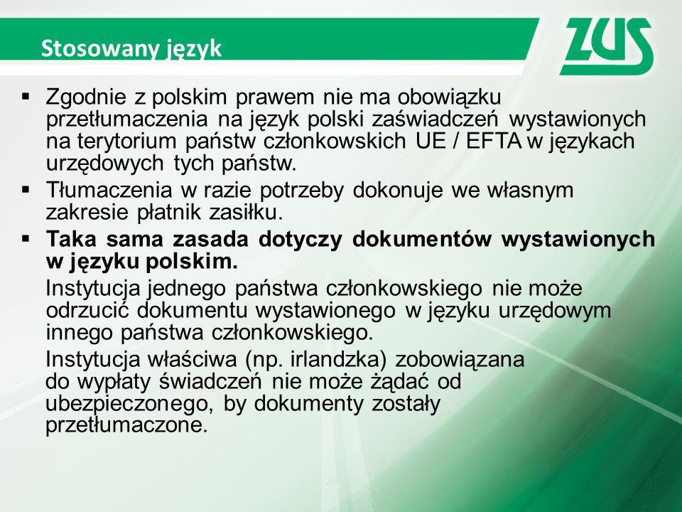 Stosowany język  Zgodnie z polskim prawem nie ma obowiązku przetłumaczenia na język polski zaświadczeń wystawionych na terytorium państw członkowskich UE / EFTA w językach urzędowych tych państw.
