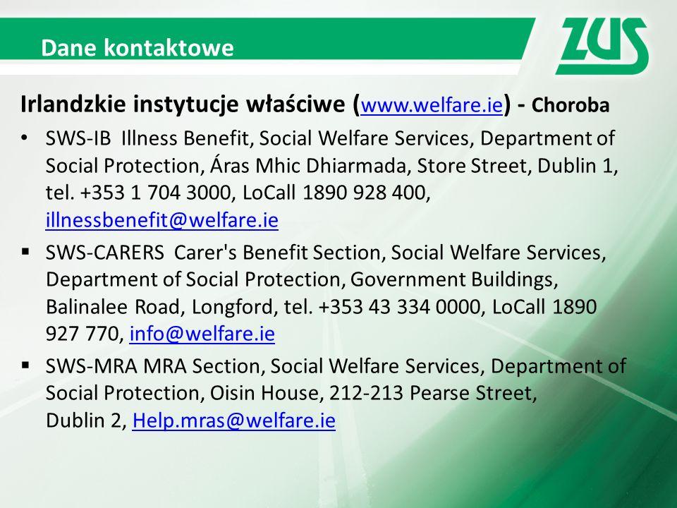 Dane kontaktowe Irlandzkie instytucje właściwe ( www.welfare.ie ) - Choroba www.welfare.ie SWS-IB Illness Benefit, Social Welfare Services, Department of Social Protection, Áras Mhic Dhiarmada, Store Street, Dublin 1, tel.