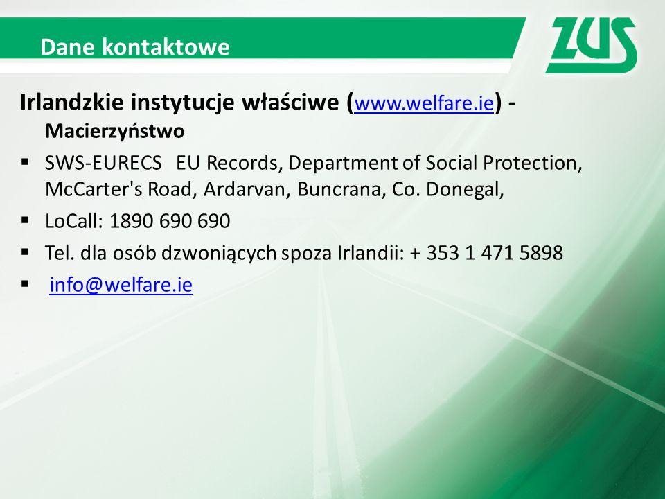 Dane kontaktowe Irlandzkie instytucje właściwe ( www.welfare.ie ) - Macierzyństwo www.welfare.ie  SWS-EURECS EU Records, Department of Social Protection, McCarter s Road, Ardarvan, Buncrana, Co.