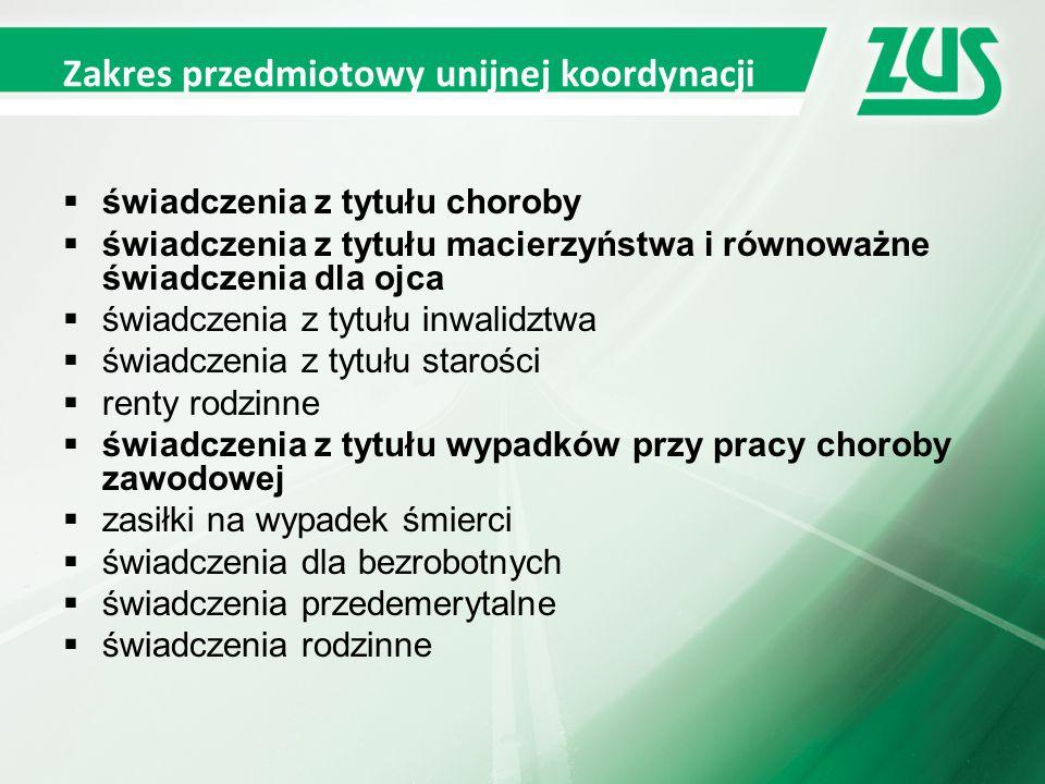 Polskie świadczenia w razie choroby i macierzyństwa podlegające koordynacji  wynagrodzenie za czas choroby,  zasiłek chorobowy,  świadczenie rehabilitacyjne,  zasiłek macierzyński,  zasiłek opiekuńczy.