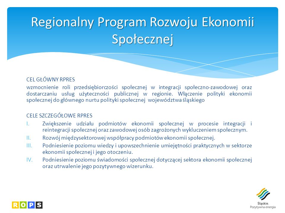 CEL GŁÓWNY RPRES wzmocnienie roli przedsiębiorczości społecznej w integracji społeczno-zawodowej oraz dostarczaniu usług użyteczności publicznej w regionie.