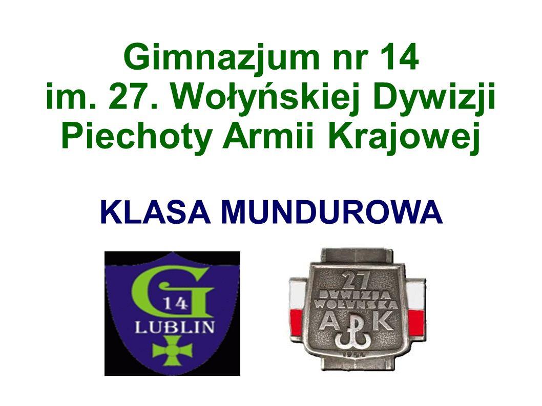 Gimnazjum nr 14 im. 27. Wołyńskiej Dywizji Piechoty Armii Krajowej KLASA MUNDUROWA