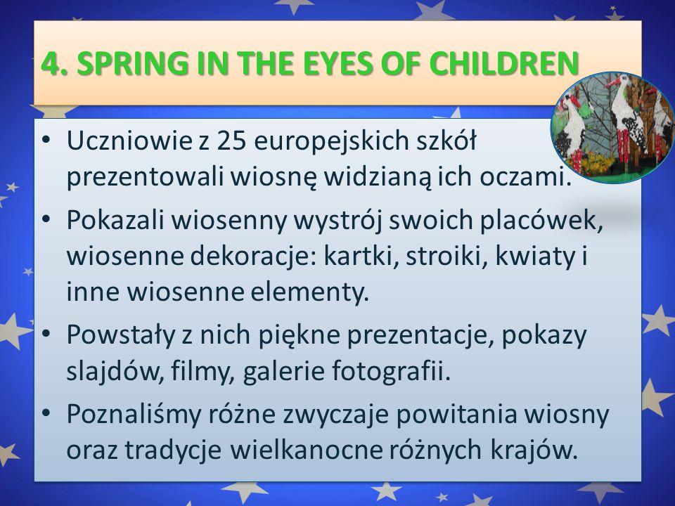 4. SPRING IN THE EYES OF CHILDREN Uczniowie z 25 europejskich szkół prezentowali wiosnę widzianą ich oczami. Pokazali wiosenny wystrój swoich placówek