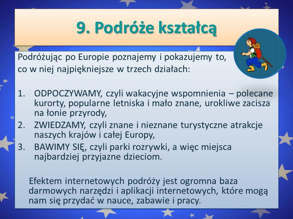 9. Podróże kształcą Podróżując po Europie poznajemy i pokazujemy to, co w niej najpiękniejsze w trzech działach: 1.ODPOCZYWAMY, czyli wakacyjne wspomn