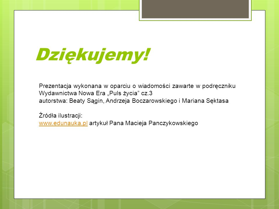 """Dziękujemy! Prezentacja wykonana w oparciu o wiadomości zawarte w podręczniku Wydawnictwa Nowa Era """"Puls życia"""" cz.3 autorstwa: Beaty Sągin, Andrzeja"""