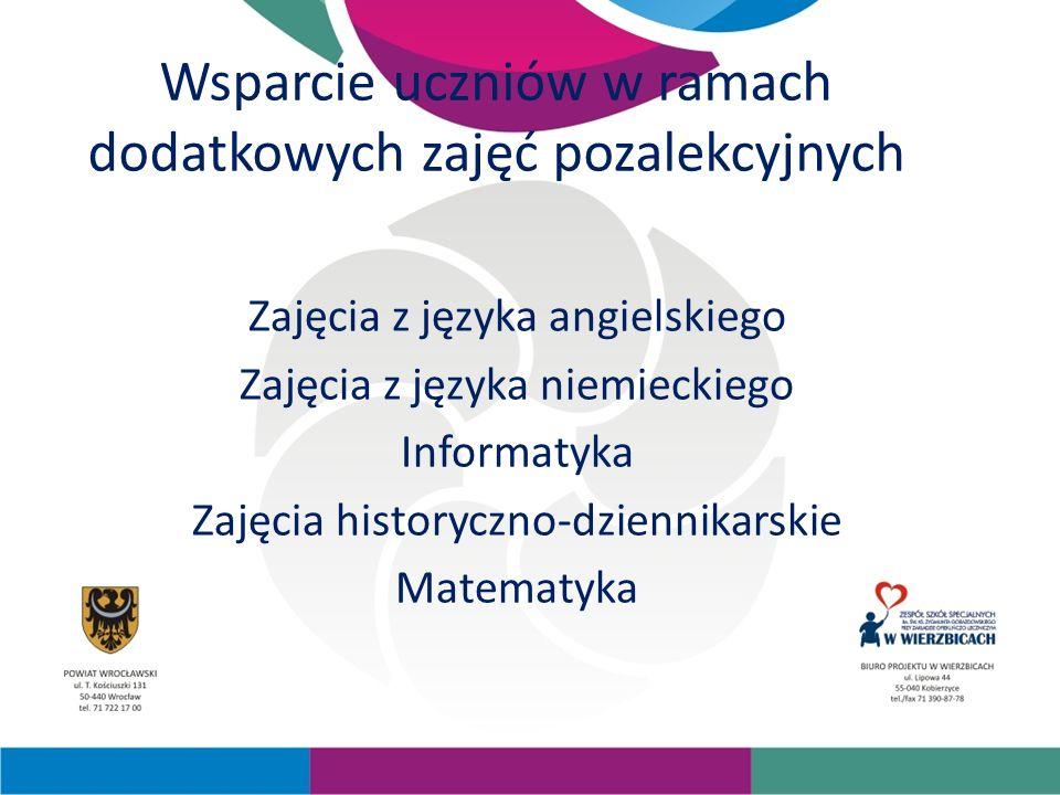 Wsparcie uczniów w ramach dodatkowych zajęć pozalekcyjnych Zajęcia z języka angielskiego Zajęcia z języka niemieckiego Informatyka Zajęcia historyczno-dziennikarskie Matematyka
