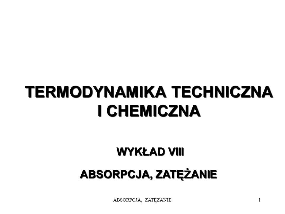 ABSORPCJA, ZATĘŻANIE1 TERMODYNAMIKA TECHNICZNA I CHEMICZNA WYKŁAD VIII WYKŁAD VIII ABSORPCJA, ZATĘ ż ANIE