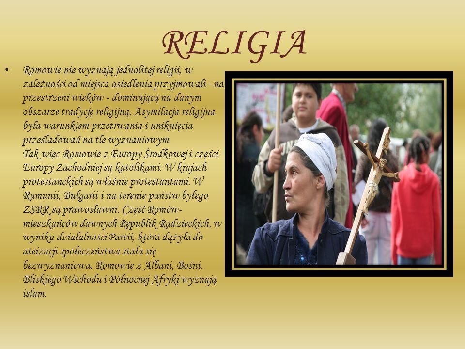 RELIGIA Romowie nie wyznają jednolitej religii, w zależności od miejsca osiedlenia przyjmowali - na przestrzeni wieków - dominującą na danym obszarze