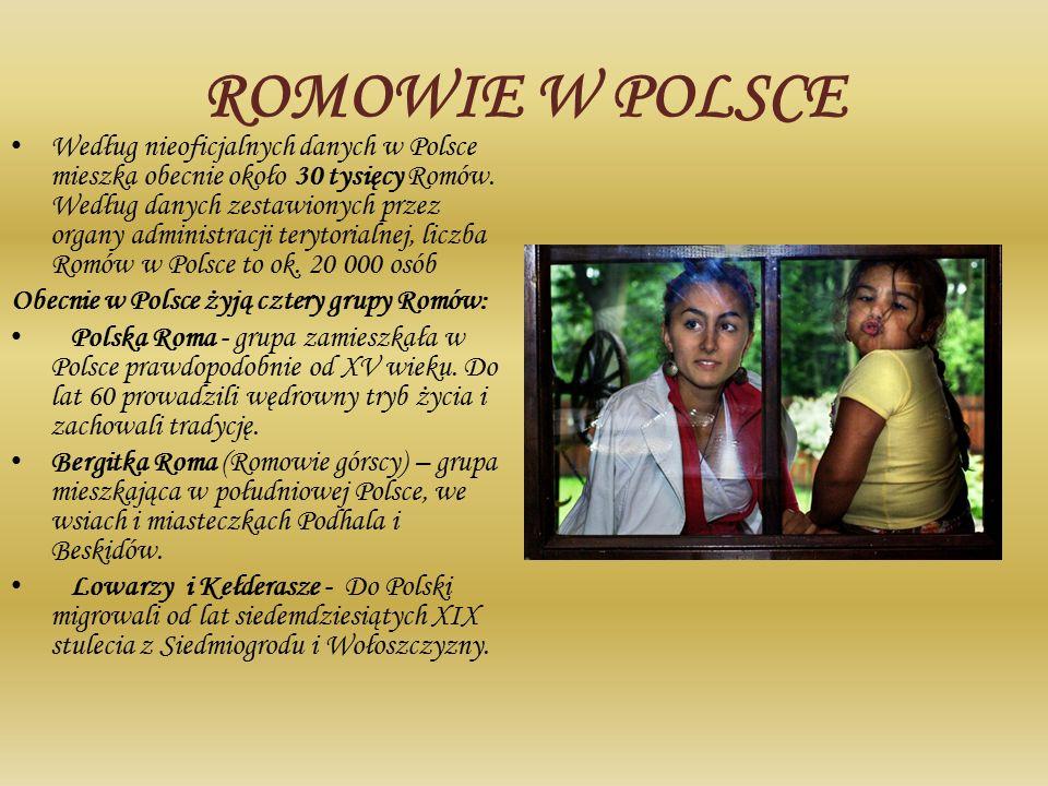 ROMOWIE W POLSCE Według nieoficjalnych danych w Polsce mieszka obecnie około 30 tysięcy Romów. Według danych zestawionych przez organy administracji t