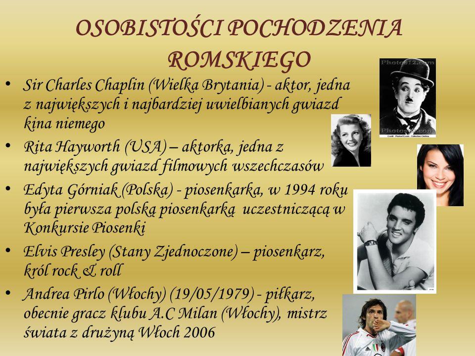 OSOBISTOŚCI POCHODZENIA ROMSKIEGO Sir Charles Chaplin (Wielka Brytania) - aktor, jedna z największych i najbardziej uwielbianych gwiazd kina niemego R
