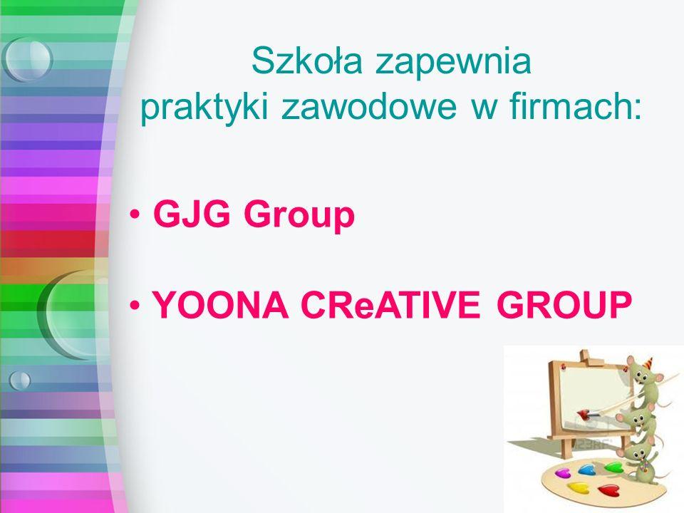 Szkoła zapewnia praktyki zawodowe w firmach: GJG Group YOONA CReATIVE GROUP