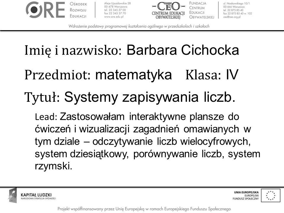 Imię i nazwisko: Barbara Cichocka Przedmiot: matematyka Klasa: IV Tytuł: Systemy zapisywania liczb.