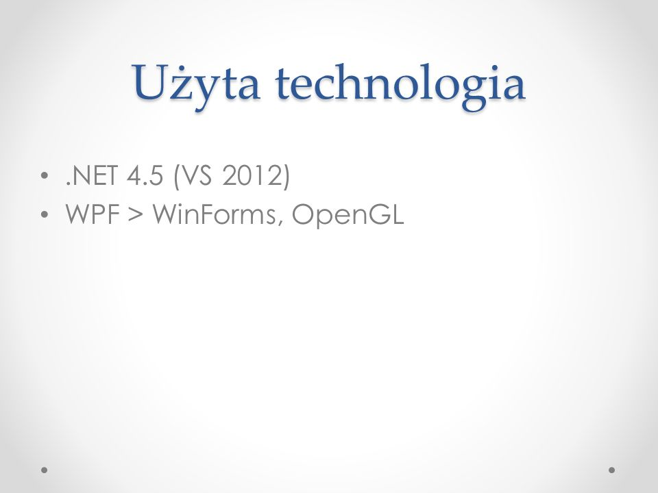 Użyta technologia.NET 4.5 (VS 2012) WPF > WinForms, OpenGL