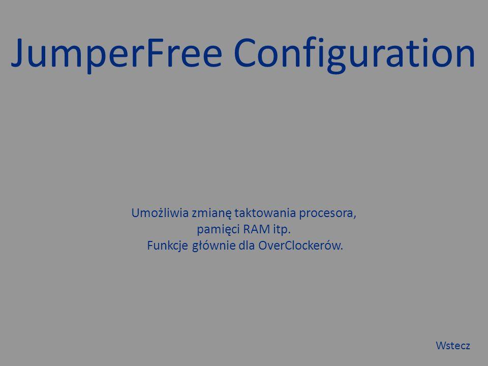 JumperFree Configuration Umożliwia zmianę taktowania procesora, pamięci RAM itp.